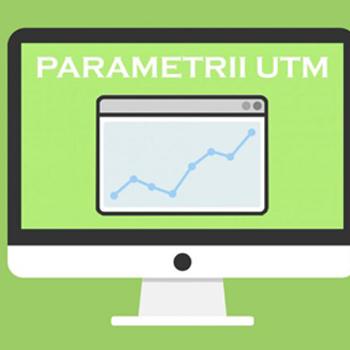 Optimizarea performanţei campaniilor marketing cu ajutorul parametrilor UTM